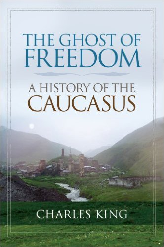 The Ghost of Freedom - A History of the Caucasus